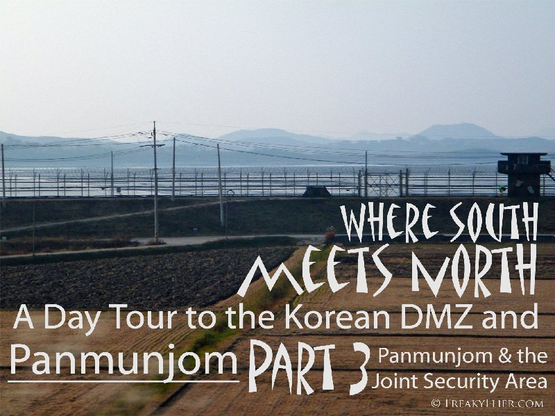Where South Meets North. A Day Tour To The Korean DMZ and Panmunjom: Part 3 - Panmunjom & the Joint Security Area