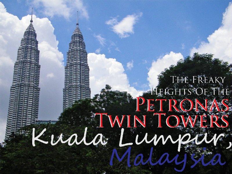 The Freaky Heights of the Petronas Twin Towers Kuala Lumpur, Malaysia