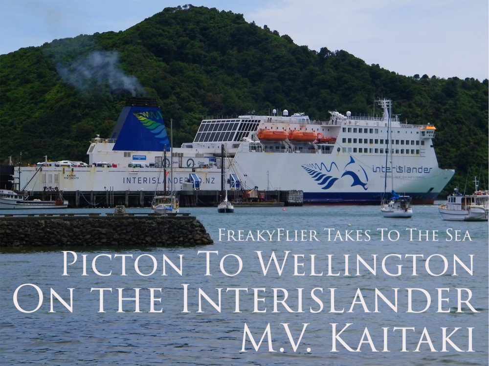 FreakyFlier Takes To The Sea. Picton To Wellington On The Interislander. M.V. Kaitaki