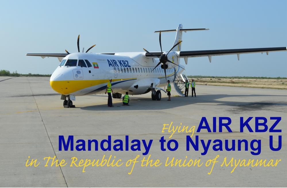 Flying Air KBZ Mandalay to Nyaung U in The Republic of the Union of Myanmar